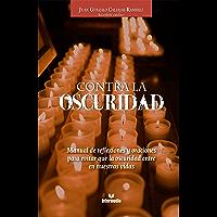 Contra la oscuridad: Manual de reflexiones y oraciones para evitar que la oscuridad entre en nuestras vidas