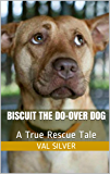Biscuit the Do-Over Dog: A True Rescue Tale (Rescue Me Tales Book 3)