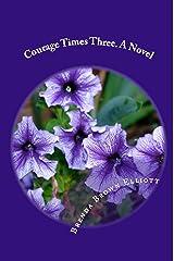 Courage Times Three. A Novel Kindle Edition