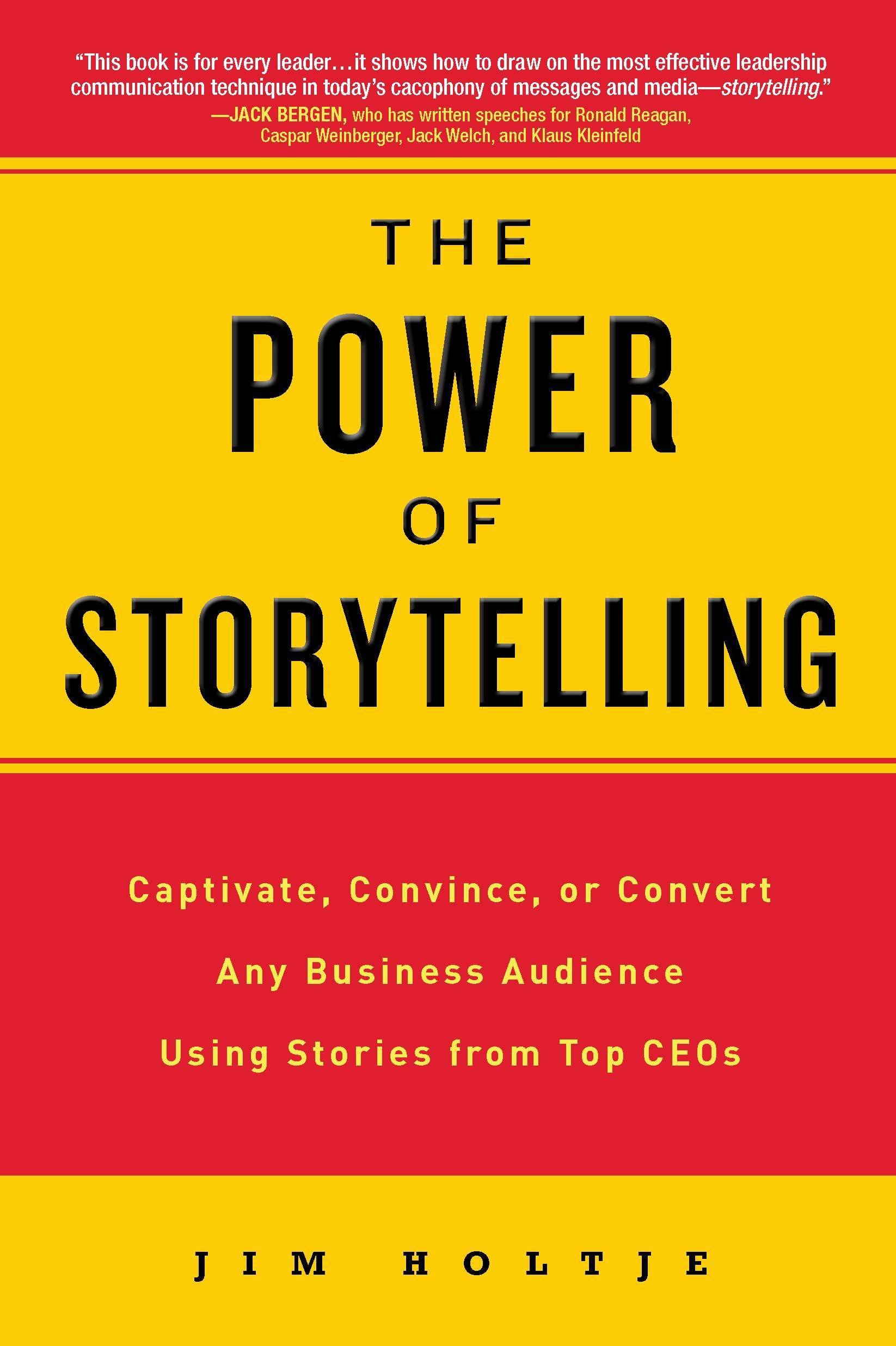 The Power of Storytelling: Captivate, Convince, or Convert Any Business Audience UsingStories from Top CEOs pdf epub
