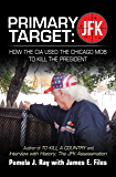 Primary Target: Jfk – How the Cia Used the Chicago Mob to Kill the President: Author of to Kill a County and Interview…