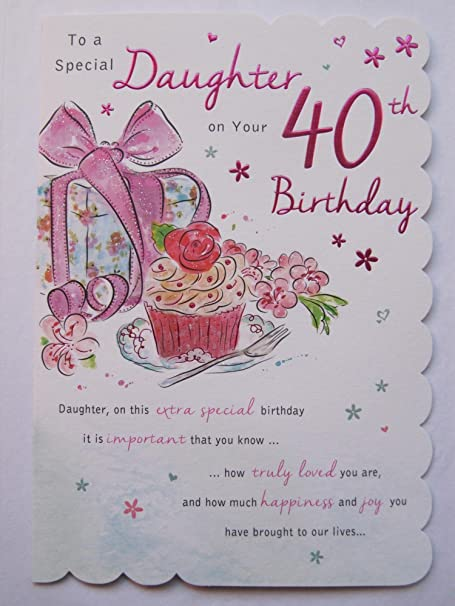 Stunning Top Range Beautifully Worded Daughter Forty 40th Birthday