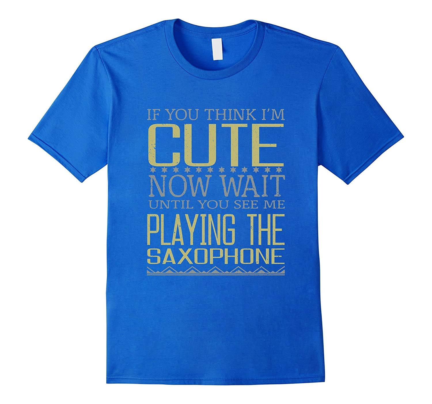 Think I'm Cute You See Me Playing the Saxophone T-Shirt-Art