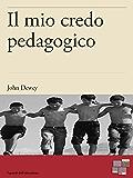 Il mio credo pedagogico (I Grandi dell'Educazione)