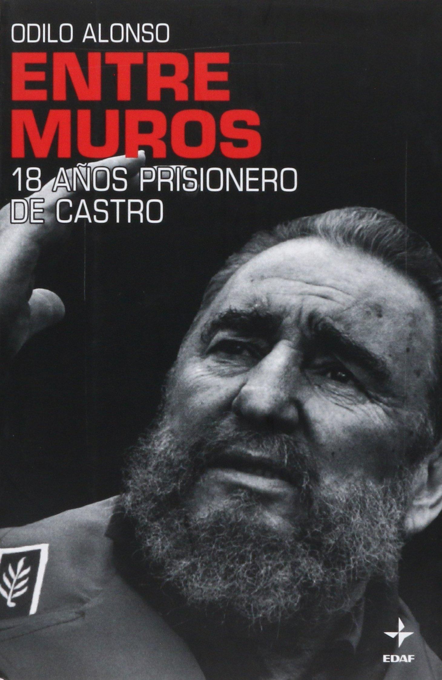 Read Online Entre muros. 18 años prisionero de Castro (Spanish Edition) PDF
