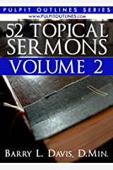 52 Topical Sermons Volume 2 (Pulpit Outlines) Kindle Edition