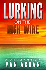 Lurking on the High Wire (A Pari Malik Mystery Book 4) Kindle Edition