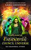 Stories From the Paranormal Council Universe: Six Paranormal Stories
