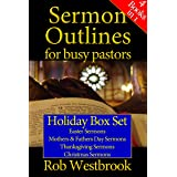 Sermon Outlines for Busy Pastors: Holiday Box Set: Easter Sermons, Mothers & Fathers Day Sermons, Thanksgiving Sermons, Chris