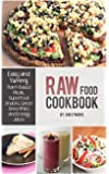 Raw Food Cookbook: Easy and Yummy Plant-Based Meals, Superfood Snacks, Green Smoothies and Energy Juices