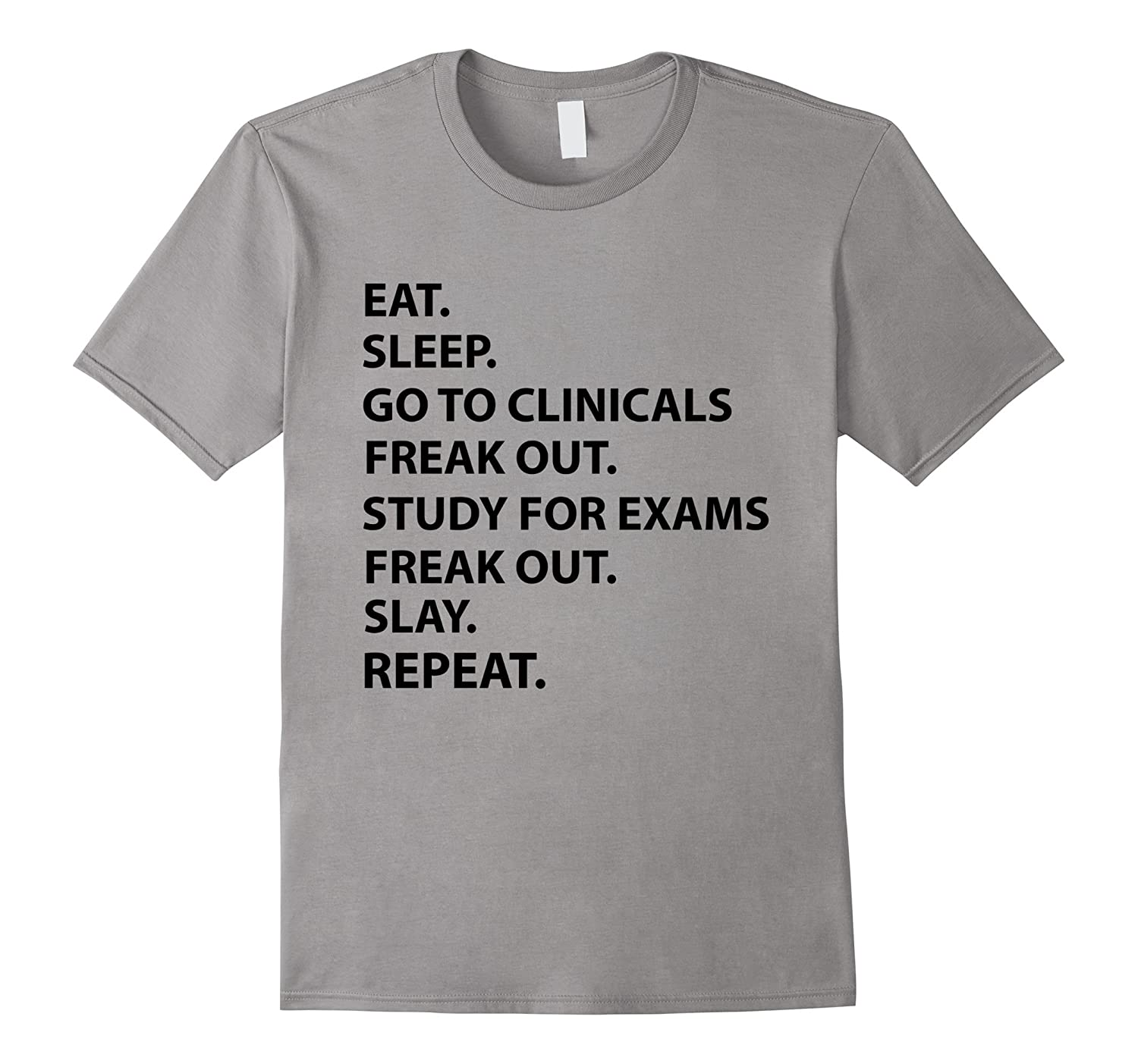 funny nurses shirt eat sleep go to clinicals freak out tee goatstee. Black Bedroom Furniture Sets. Home Design Ideas