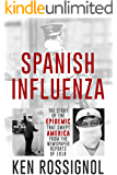 SPANISH INFLUENZA - The Story of the Epidemic That Swept America From the Newspaper Reports of 1918 (Twentieth Century…
