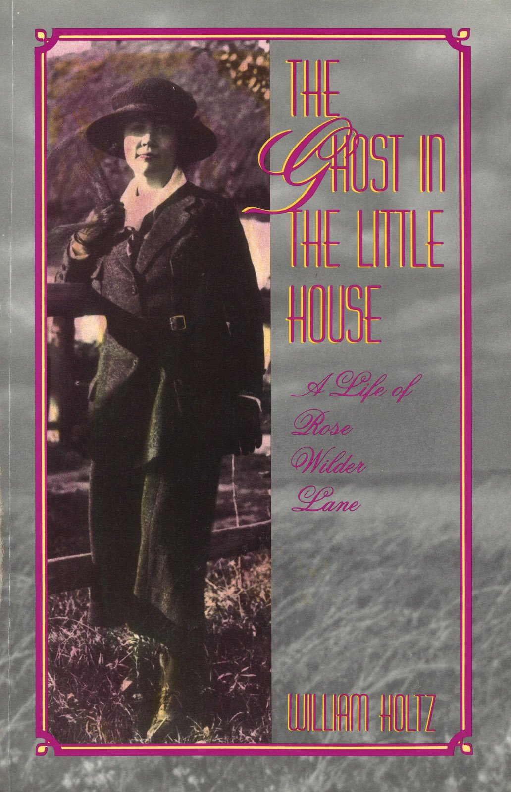 The Ghost In The Little House: A Life Of Rose Wilder Lane (missouri  Biography Series): William Holtz: 9780826210159: Amazon: Books