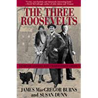The Three Roosevelts: Patrician Leaders Who Transformed America