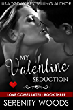 My Valentine Seduction (Love Comes Later Book 3)