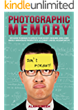 PHOTOGRAPHIC MEMORY: Advanced Techniques To Improve Your Memory, Remember More, Learn Quickly And Increase Productivity As Students, Lawyer, Accountant Etc