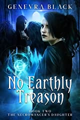 No Earthly Treason (The Necromancer's Daughter Book 2) Kindle Edition