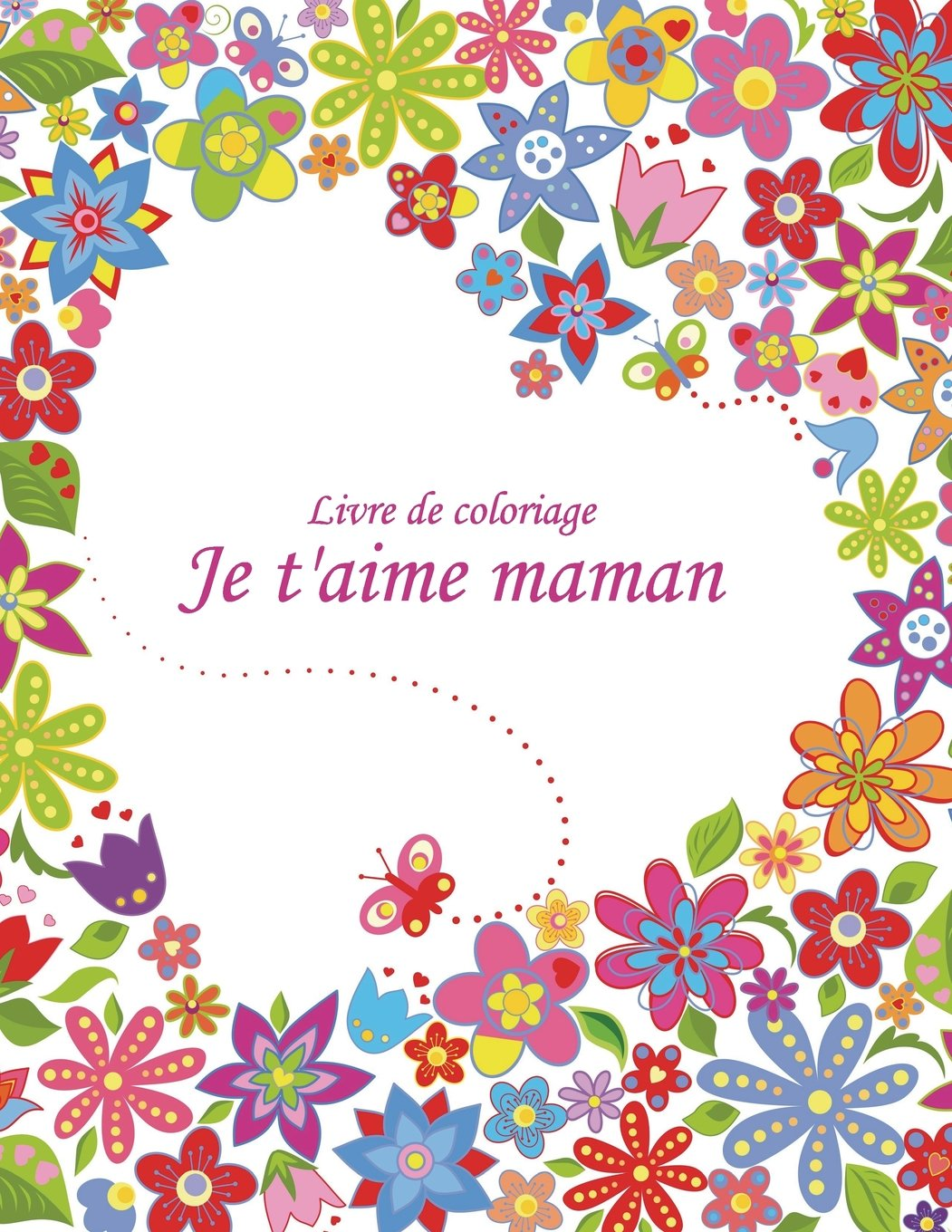 Livre De Coloriage Je T Aime Maman 2 Volume 2 French Edition Snels Nick 9781723205309 Amazon Com Books