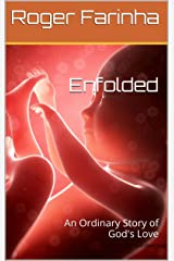 Enfolded: An Ordinary Story of God's Love Kindle Edition