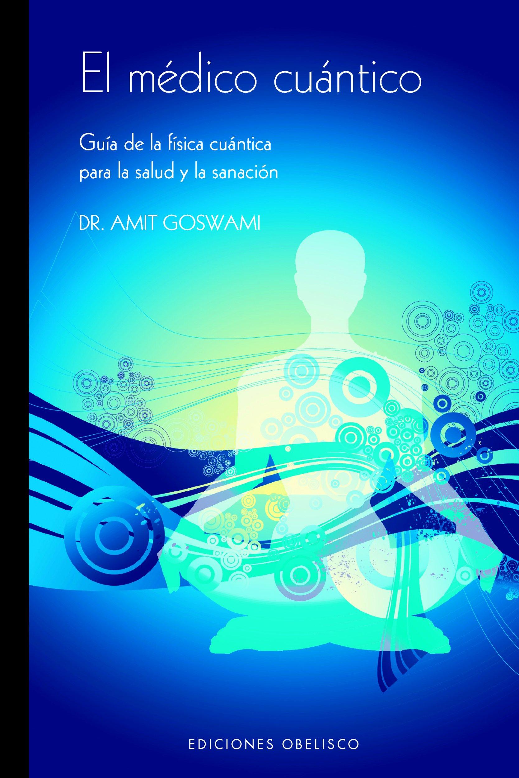 El Medico Cuantico: Guia de La Fisica Cuantica Para La Salud y La Sanacion (Spanish Edition) (Spanish) Paperback – October 19, 2008
