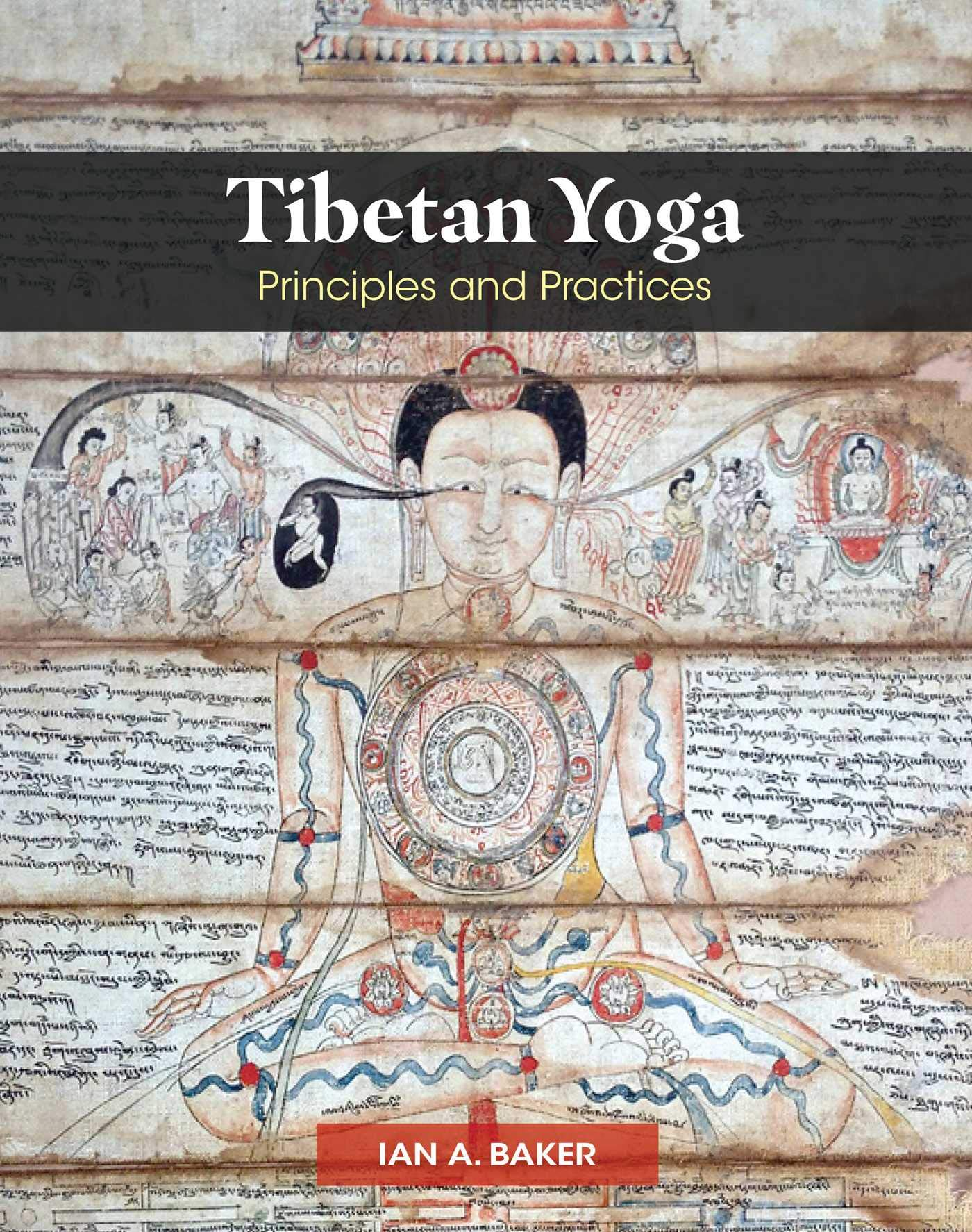 Tibetan Yoga: Principles and Practices: Ian A. Baker, Bhakha ...