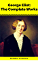 George Eliot: The Complete Works - Annotated (Phoenix Classics)