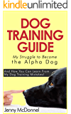 Dog Training Guide - My Struggle To Become The Alpha Dog And How You Can Learn From My Dog Training Mistakes!