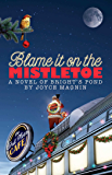 Blame It On The Mistletoe (A Novel of Bright's Pond Book 4)