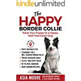 The Happy Border Collie: Raise Your Puppy to a Happy, Well-Mannered dog