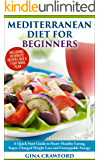 Mediterranean Diet: The Mediterranean Diet for Beginners - A Mediterranean Diet QUICK START GUIDE to Heart-Healthy Eating, Super-Charged Weight Loss and ... (Mediterranean Diet & Cookbook series 1)
