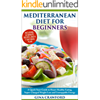 Mediterranean Diet: The Mediterranean Diet for Beginners - A Mediterranean Diet QUICK START GUIDE to Heart-Healthy…