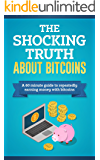 The Shocking Truth About Bitcoins: A 60-Minute Guide to Repeatedly Earning Money with Bitcoins