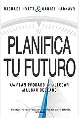 Planifica Tu Futuro: Un Plan Probado para Llegar al Lugar Deseado (Spanish Edition) Kindle Edition