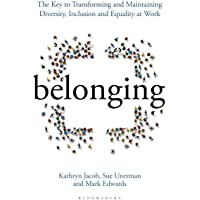 Belonging: The Key to Transforming and Maintaining Diversity, Inclusion and Equality at Work