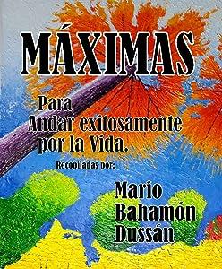 MÁXIMAS: Para andar exitosamente por la vida. (Spanish Edition)