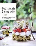 Petits plats à emporter : 90 recettes de lunch box et piques-niques