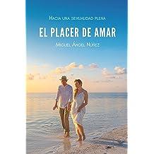 El placer de amar: Hacia una sexualidad saludable (Spanish Edition) Jul 29, 2018
