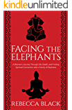 Facing the Elephants: A Woman's Journey Through Life, Death, and Finding  Spiritual Connection with a Family of Elephants