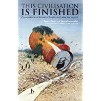 This Civilisation is Finished: Conversations on the end of Empire - and what lies beyond