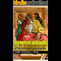O PROFETA JEREMIAS: O Profeta das Lamentações.