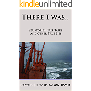 There I was...: Sea Stories, Tall Tales and Other True Lies