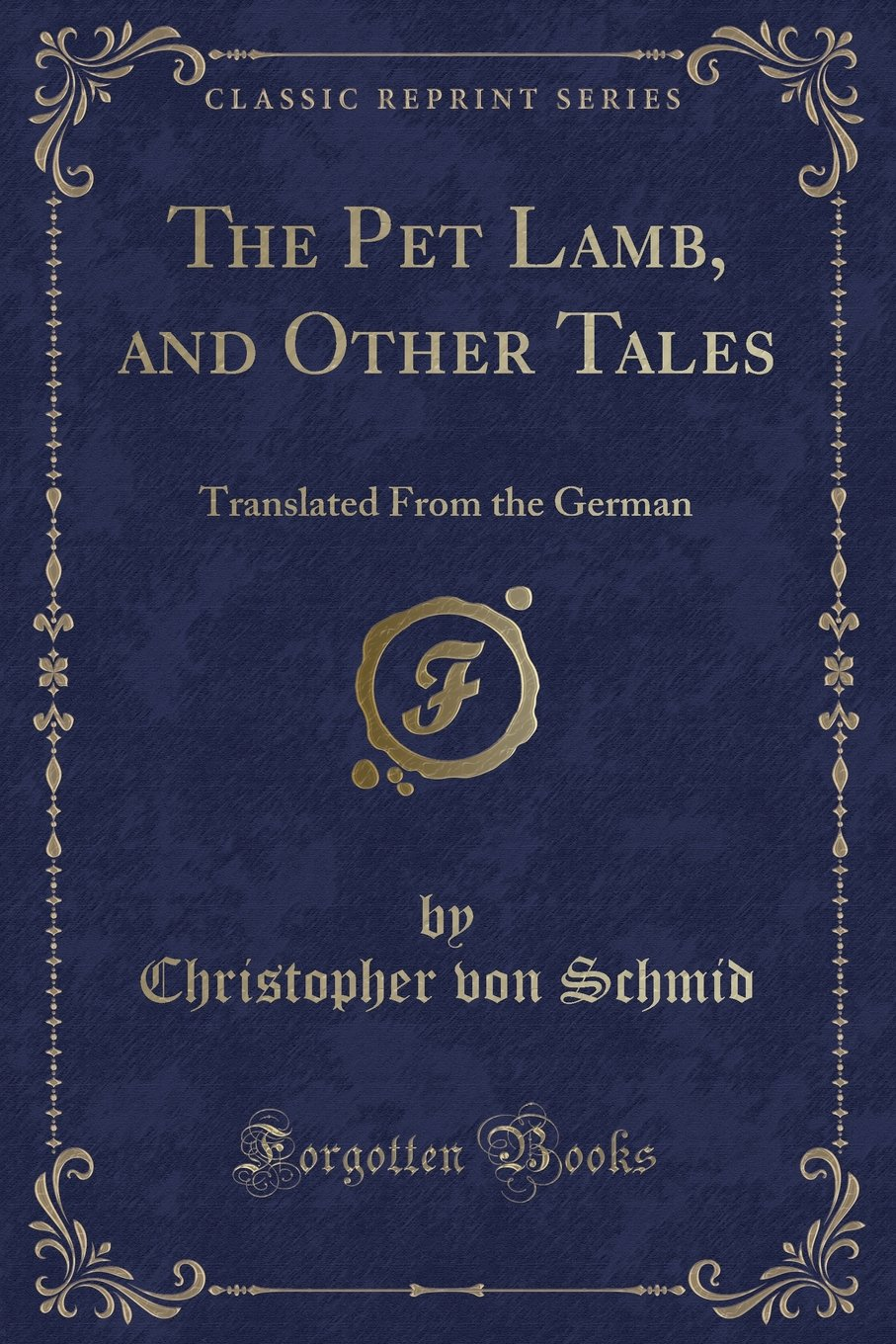 The Pet Lamb, and Other Tales: Translated From the German (Classic Reprint) pdf
