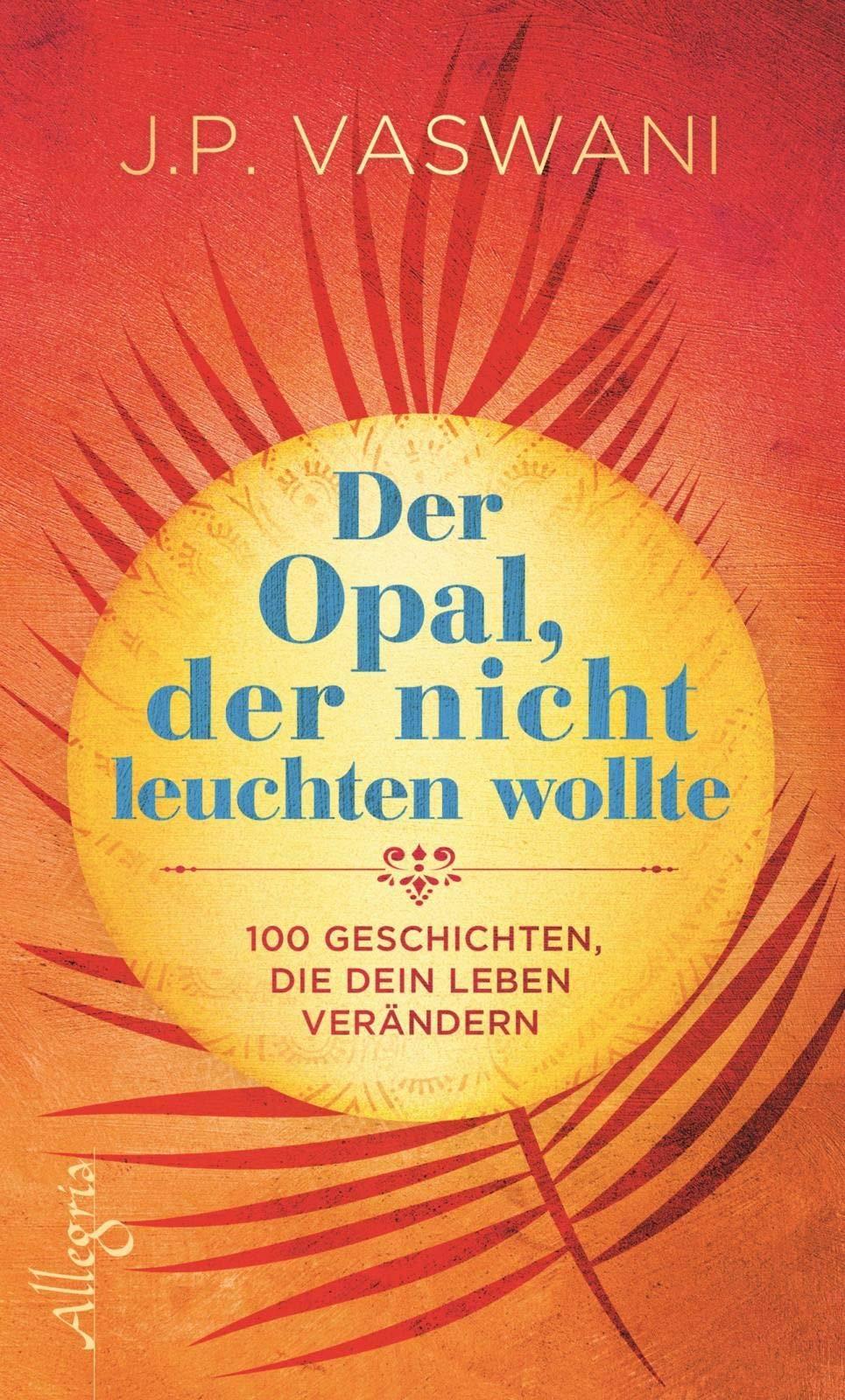 Der Opal Der Nicht Leuchten Wollte  100 Geschichten Die Dein Leben Verändern