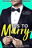 His to Marry: A Sweet Billionaire Romance (Heathcliff Family Romances Book 2)