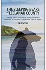 The Sleeping Bears of Leelanau County: A secret clan of bear-people have inhabited the peninsula for millennia. Their story is the true legend. Kindle Edition