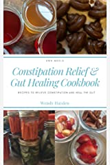 Constipation Relief & Gut Healing Cookbook: Recipes to relieve constipation and heal the gut Kindle Edition