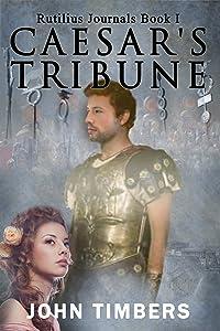 Caesar's Tribune (The Rutilius Journals Book 1)