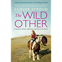 The Wild Other: A memoir of love, adventure and how to be brave (English Edition)