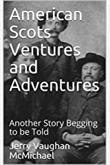 American Scots Ventures and Adventures: Another Story Begging to be Told Kindle Edition