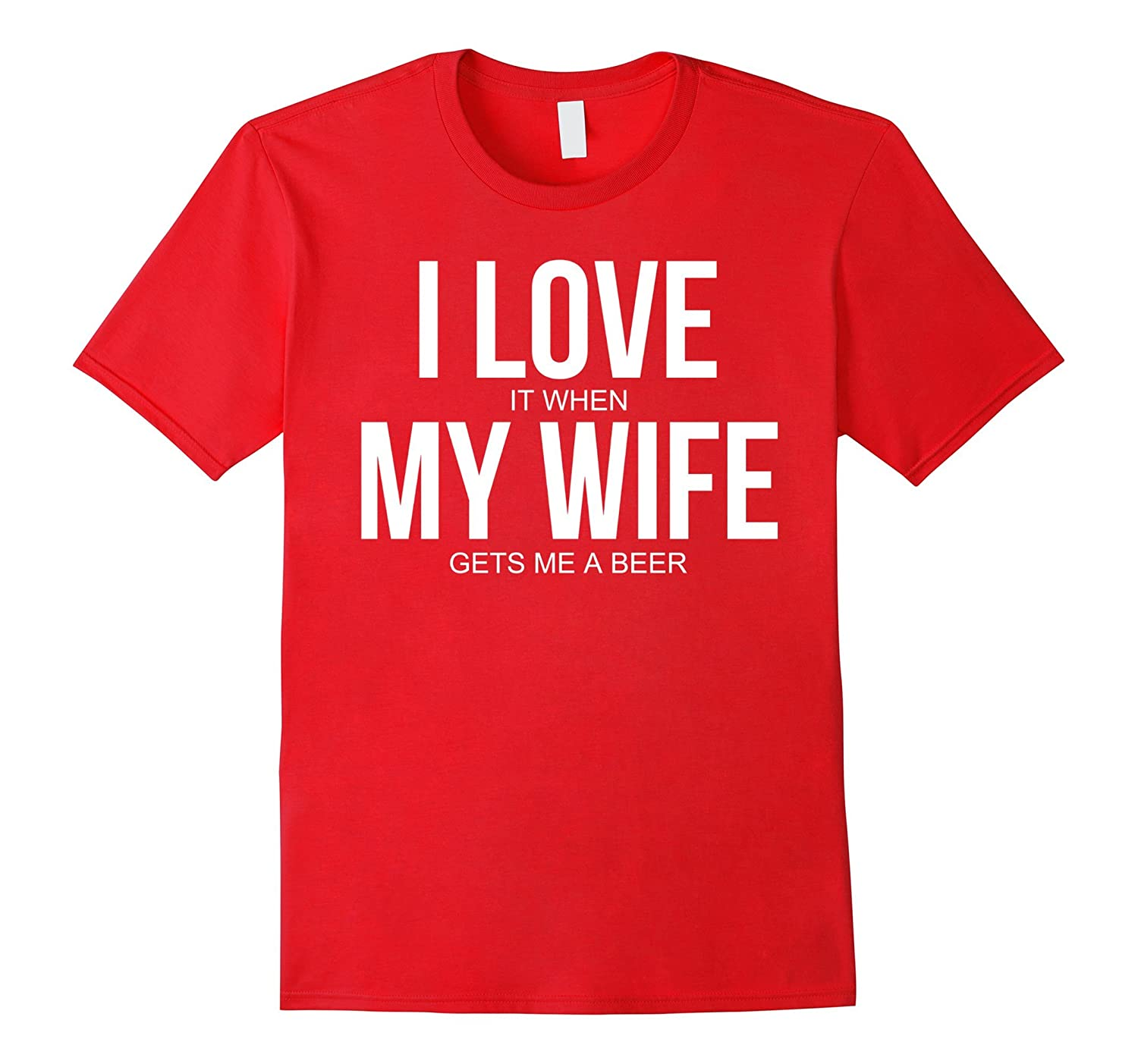 a623332ce Men's Funny I Love (it when) My Wife (gets me a beer) T-shirt-CL – Colamaga